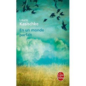 Lu pour vous - En un monde parfait, de Laura Kasischke dans Auteurs, écrivains, polygraphes, nègres, etc.
